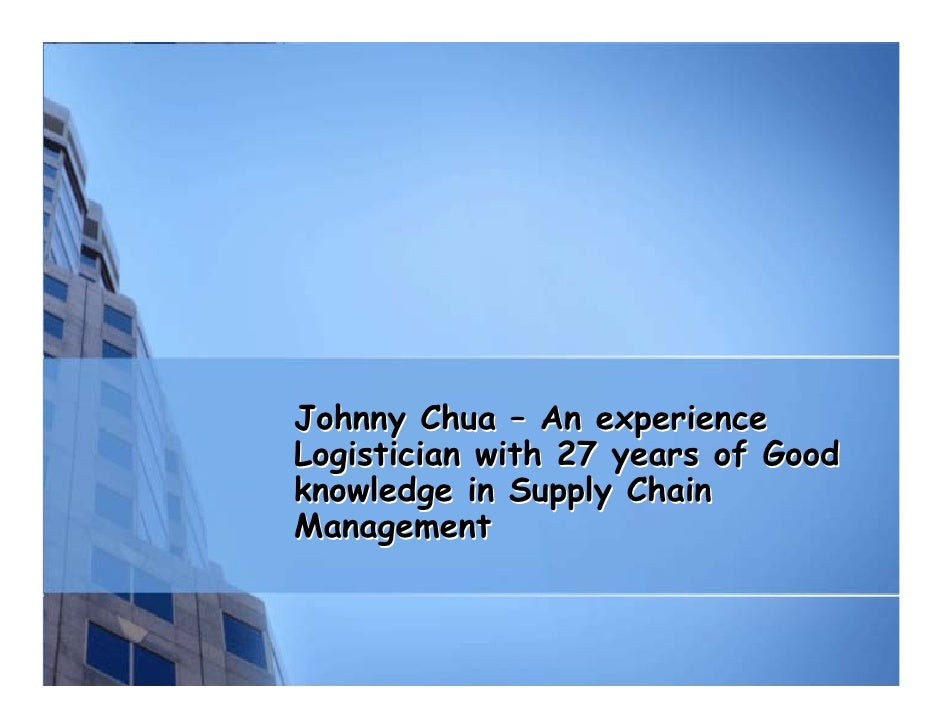 Johnny Chua – An experienceLogistician with 27 years of Goodknowledge in Supply ChainManagement