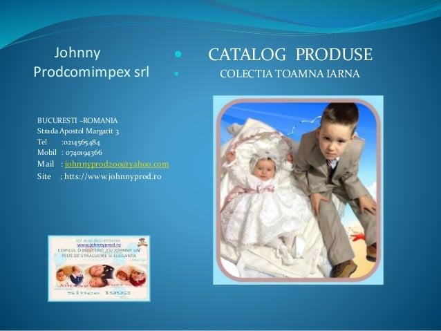 Johnny Prodcomimpex srl BUCURESTI –ROMANIA Strada Apostol Margarit 3 Tel :0214565484 Mobil : 0740194366 Mail : johnnyprod2...