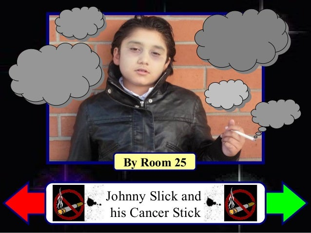 Johnny Slick and his Cancer Stick By Room 25