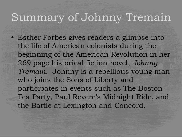 a summary of the book johnny tremain by eshter forbes Chapter 8 of esther forbes's johnny tremain opens up with the lytes leaving in their coach on the way but cilla is concerned johnny offers to take cilla back to retrieve the silver the country house johnny and cilla johnny tremain chapter 8 summary related study materials related.