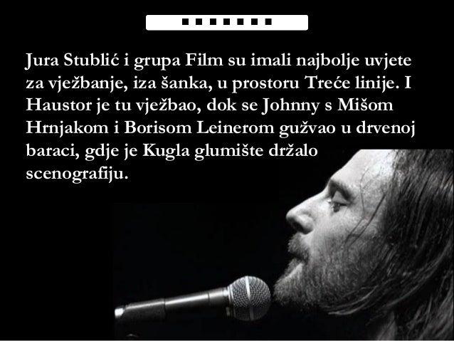 Jura Stublić i grupa Film su imali najbolje uvjete za vježbanje, iza šanka, u prostoru Treće linije. I Haustor je tu vježb...