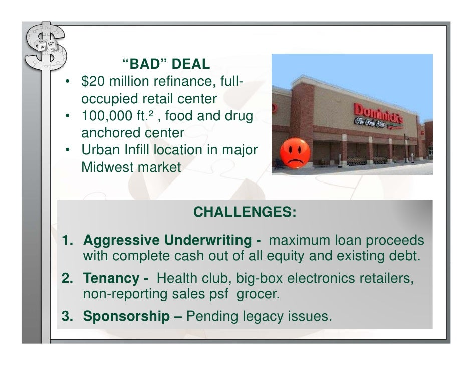 """BAD"" DEAL• $20 million refinance, full-  occupied retail center• 100,000 ft.² , food and drug  anchored center• Urban Inf..."