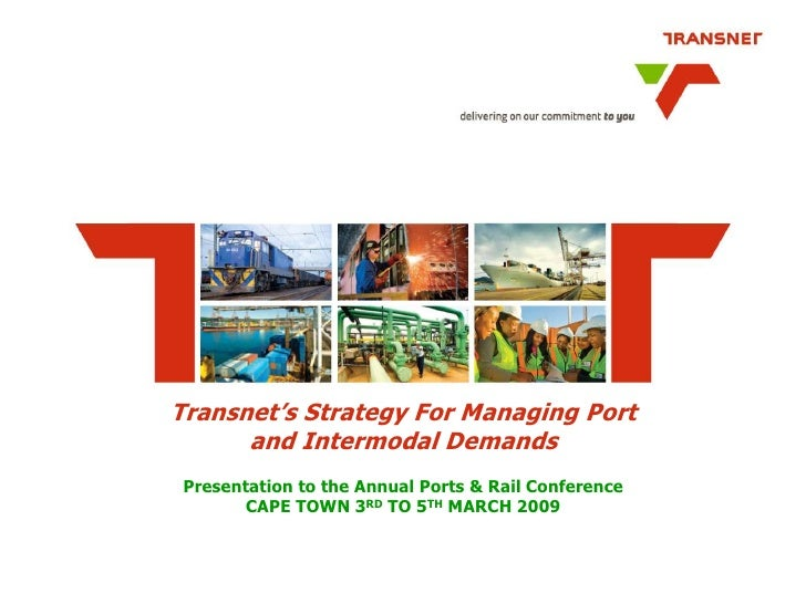 Transnet's Strategy For Managing Port       and Intermodal Demands  Presentation to the Annual Ports & Rail Conference    ...
