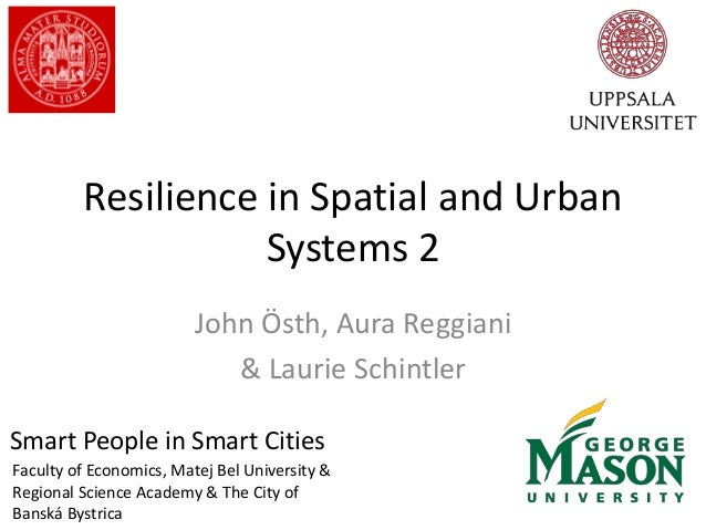 Resilience in Spatial and Urban Systems 2 John Östh, Aura Reggiani & Laurie Schintler Smart People in Smart Cities Faculty...
