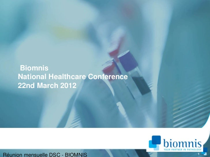 Biomnis     National Healthcare Conference     22nd March 2012                                      1Réunion mensuelle DSC...