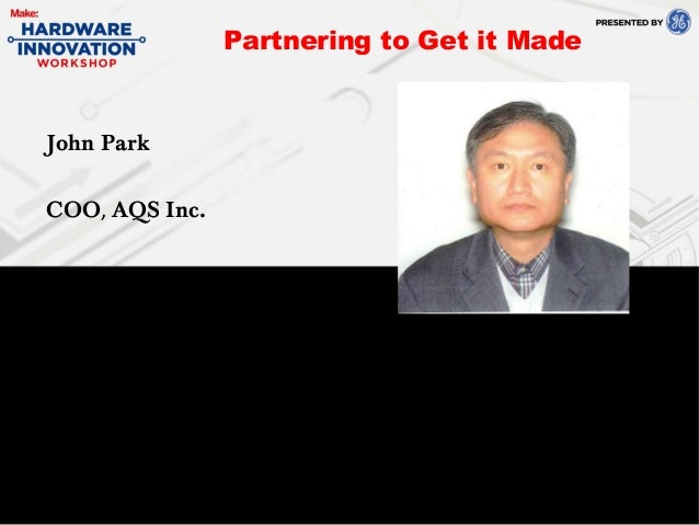 Partnering to Get it MadeJohn ParkCOO, AQS Inc.