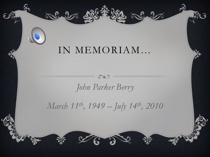 In Memoriam…<br />John Parker Berry<br />March 11th, 1949 – July 14th, 2010<br />