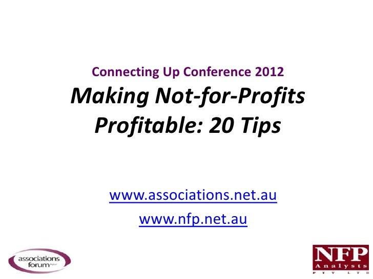 Connecting Up Conference 2012Making Not-for-Profits Profitable: 20 Tips    www.associations.net.au       www.nfp.net.au