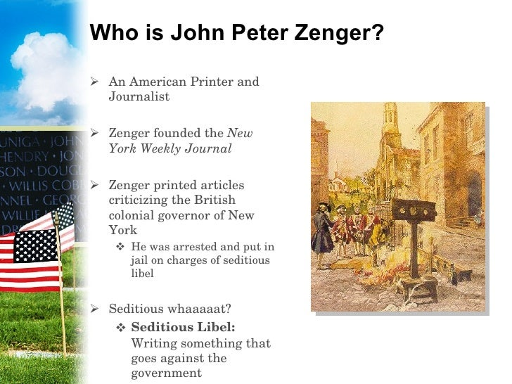 john peter zenger On november 17, 1734, newspaper printer john peter zenger was arrested on charges of seditious libel he would spend eight months in jail, and the ensuing trial would.