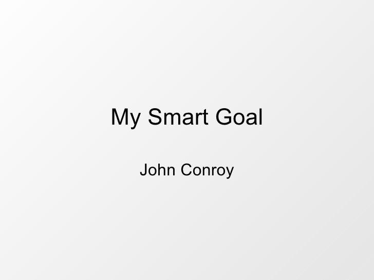 My Smart Goal John Conroy