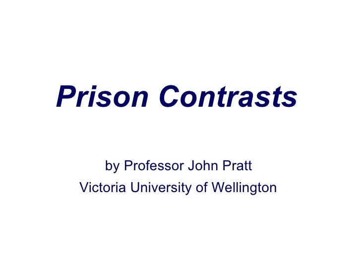 <ul><li>Prison Contrasts  </li></ul><ul><li>by Professor John Pratt  </li></ul><ul><li>Victoria University of Wellington  ...