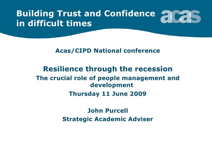 Building Trust and Confidence  in difficult times <ul><li>Acas/CIPD National conference </li></ul><ul><li>Resilience throu...