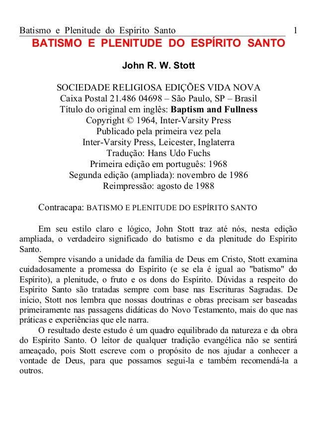 Batismo e Plenitude do Espírito Santo  1  BATISMO E PLENITUDE DO ESPÍRITO SANTO John R. W. Stott SOCIEDADE RELIGIOSA EDIÇÕ...