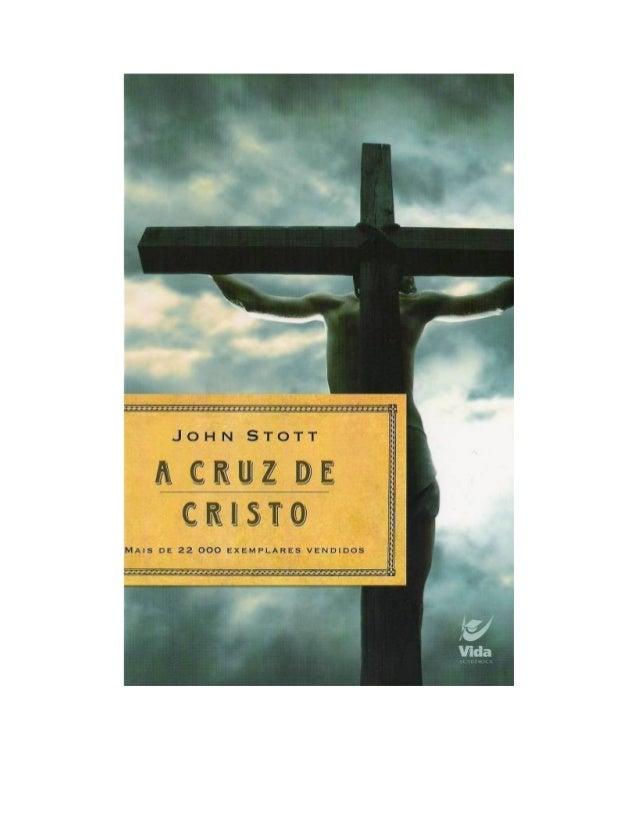 © 1986, de John Stott Título do original The Cross of Christ EDITORA VIDA Rua Júlio de Castilhos, 280 CEP 03059-000 São Pa...