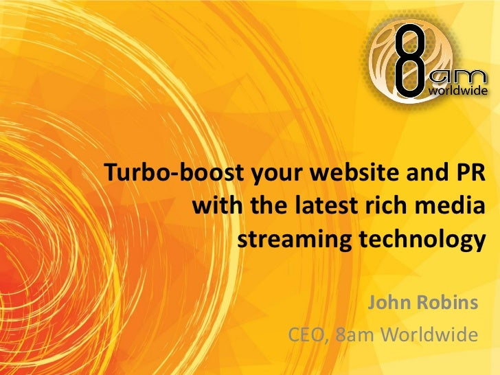 Turbo-boost your website and PR       with the latest rich media           streaming technology                       John...