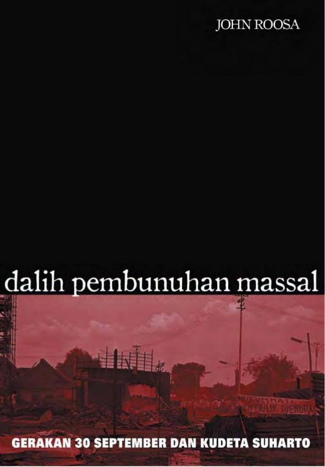 DALIH PEMBUNUHAN MASSAL GERAKAN 30 SEPTEMBER DAN KUDETA SUHARTO            JOHN ROOSA                Jakarta, 2008