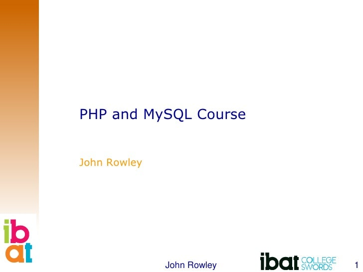 PHP and MySQL Course<br />John Rowley<br />1<br />