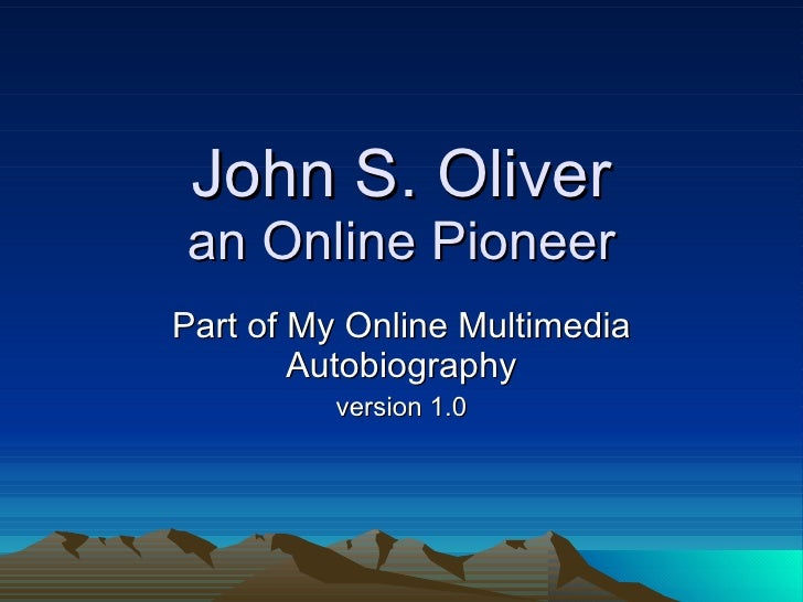 John S. Oliver an Online Pioneer Part of My Online Multimedia Autobiography version 1.0