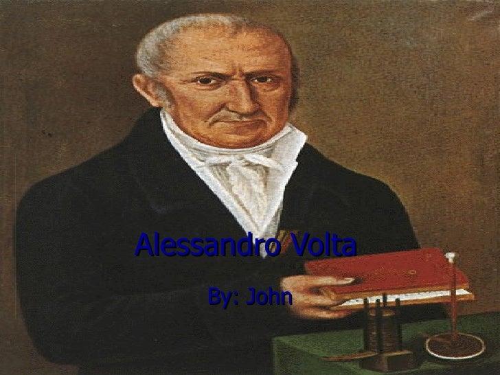 Alessandro Volta By: John