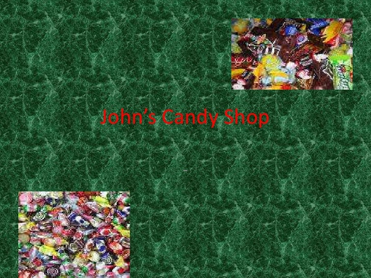 John's Candy Shop          -