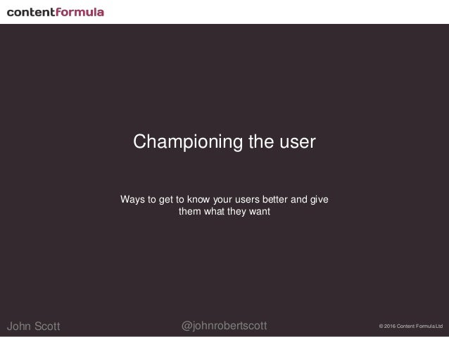 @johnrobertscottJohn Scott@johnrobertscottJohn Scott Championing the user Ways to get to know your users better and give t...