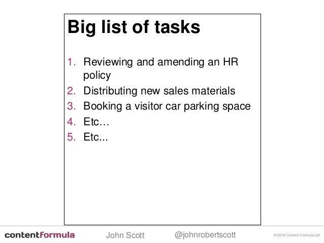 @johnrobertscottJohn Scott © 2016 Content Formula Ltd Big list of tasks 1. Reviewing and amending an HR policy 2. Distribu...