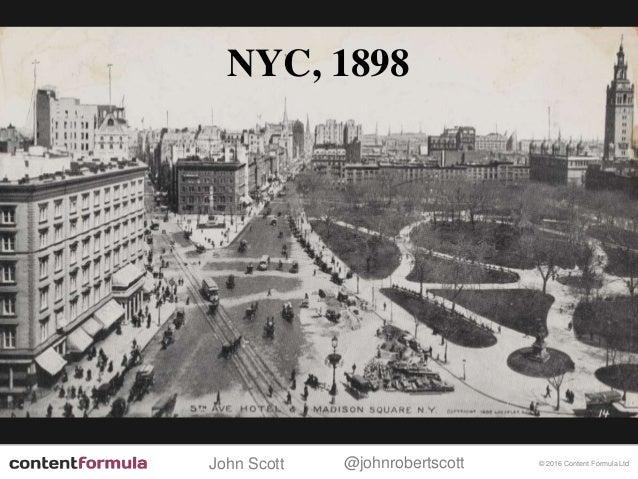 @johnrobertscottJohn Scott © 2016 Content Formula Ltd NYC, 1898