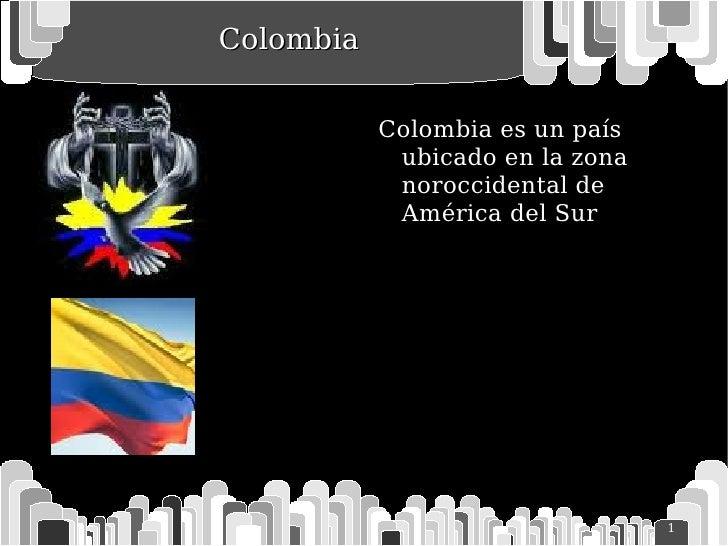 Colombia <ul><li>Colombia es un país ubicado en la zona noroccidental de América del Sur </li></ul>