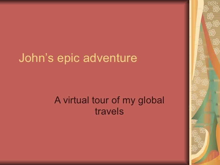 John's epic adventure A virtual tour of my global travels