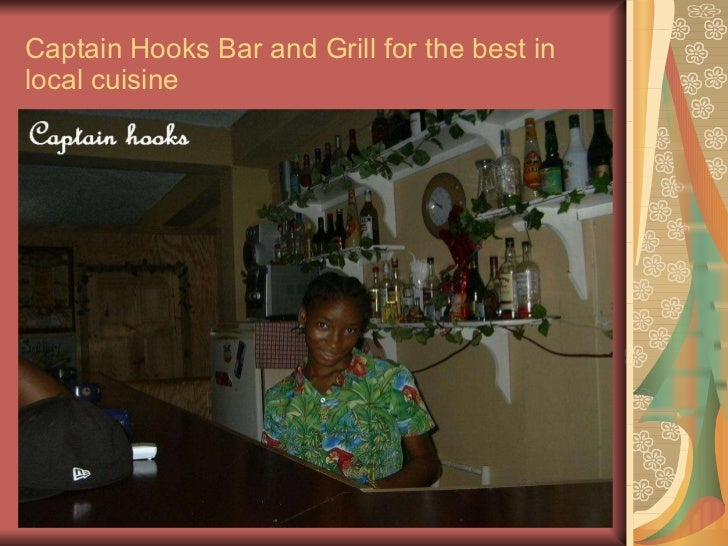 Captain Hooks Bar and Grill for the best in local cuisine