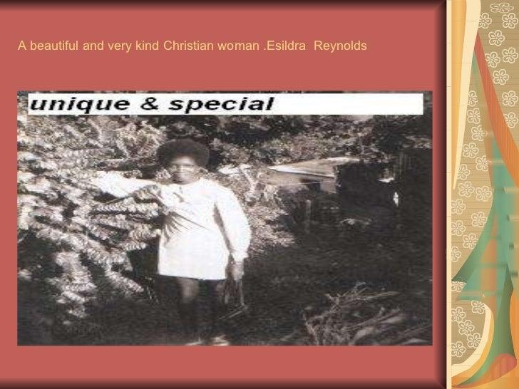 A beautiful and very kind Christian woman .Esildra  Reynolds
