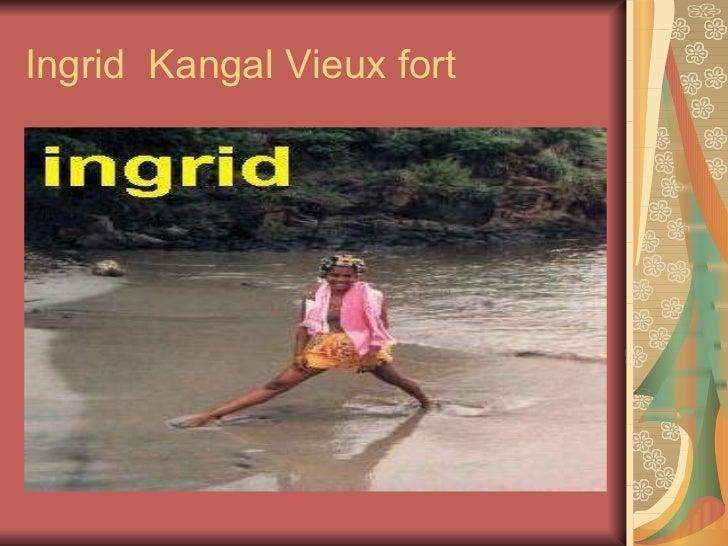 Ingrid  Kangal Vieux fort