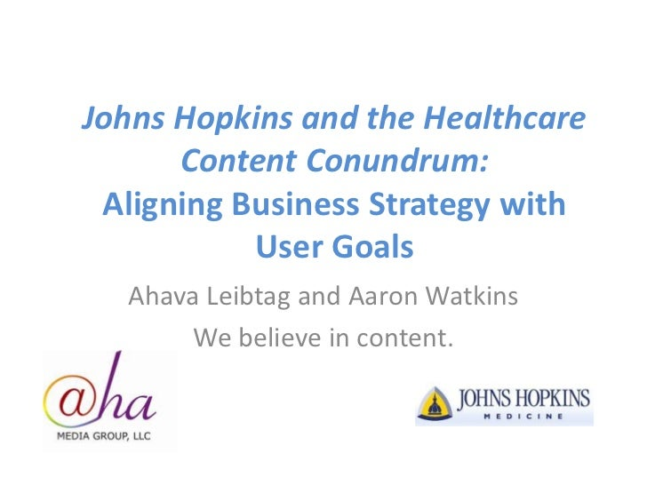 Johns Hopkins and the Healthcare Content Conundrum:Aligning Business Strategy with User Goals <br />Ahava Leibtag and Aaro...