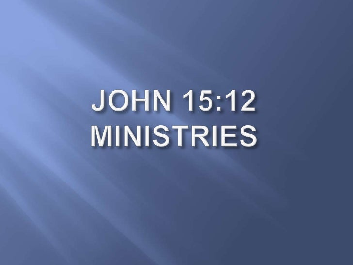 JOHN 15:12 MINISTRIES<br />