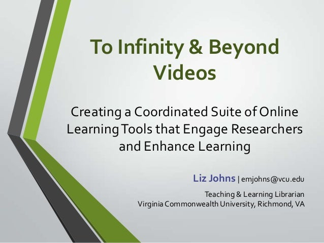 To Infinity & Beyond Videos Creating a Coordinated Suite of Online LearningTools that Engage Researchers and Enhance Learn...