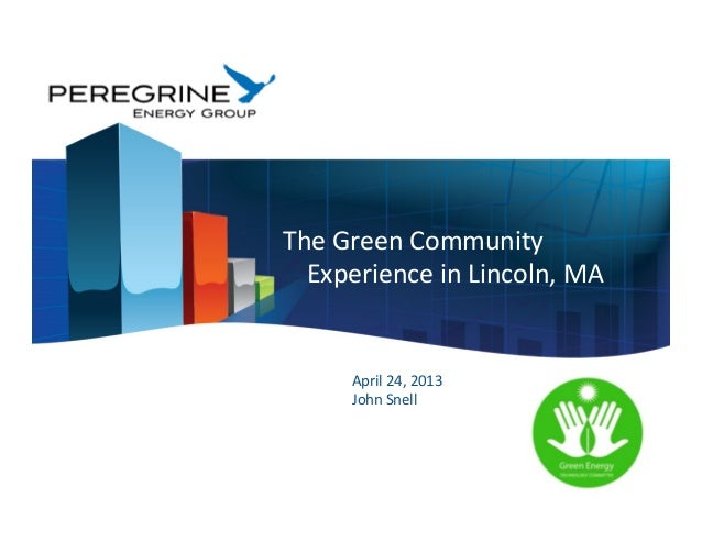 April	  24,	  2013	  John	  Snell	  	  The	  Green	  Community	  Experience	  in	  Lincoln,	  MA