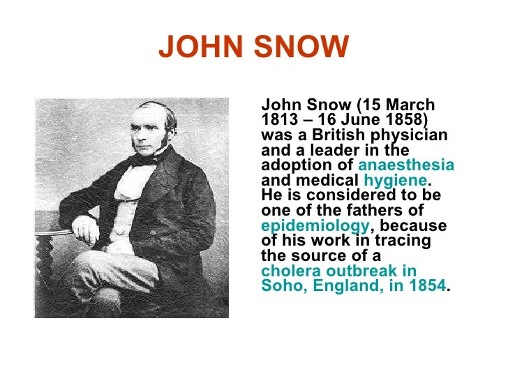 JOHN SNOW <ul><li>John Snow (15 March 1813 – 16 June 1858) was a British physician and a leader in the adoption of  anaest...
