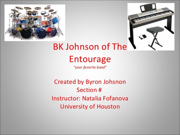 "BK Johnson of The Entourage ""your favorite band"" Created by Byron Johsnon Section #  Instructor: Natalia Fofanova Universi..."