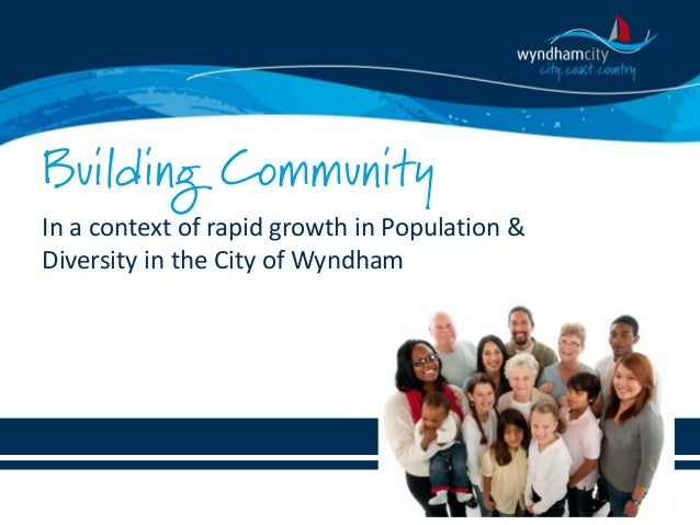 Building Community In a context of rapid growth in Population & Diversity in the City of Wyndham