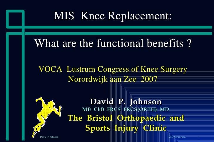 MIS  Knee Replacement: What are the functional benefits ? VOCA  Lustrum Congress of Knee Surgery Norordwijk aan Zee  2007 ...