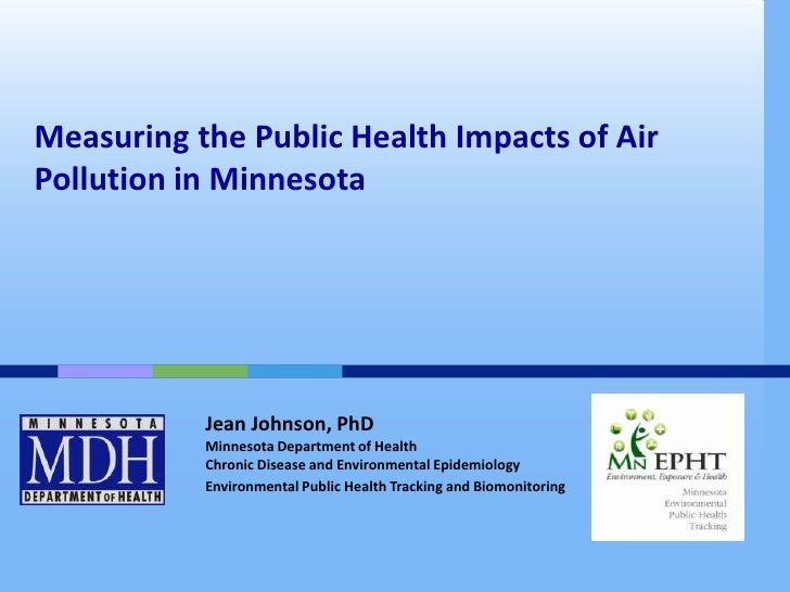 Measuring the Public Health Impacts of AirPollution in Minnesota           Jean Johnson, PhD           Minnesota Departmen...