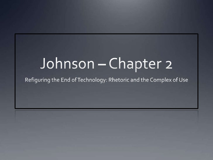Johnson – Chapter 2<br />Refiguring the End of Technology: Rhetoric and the Complex of Use<br />