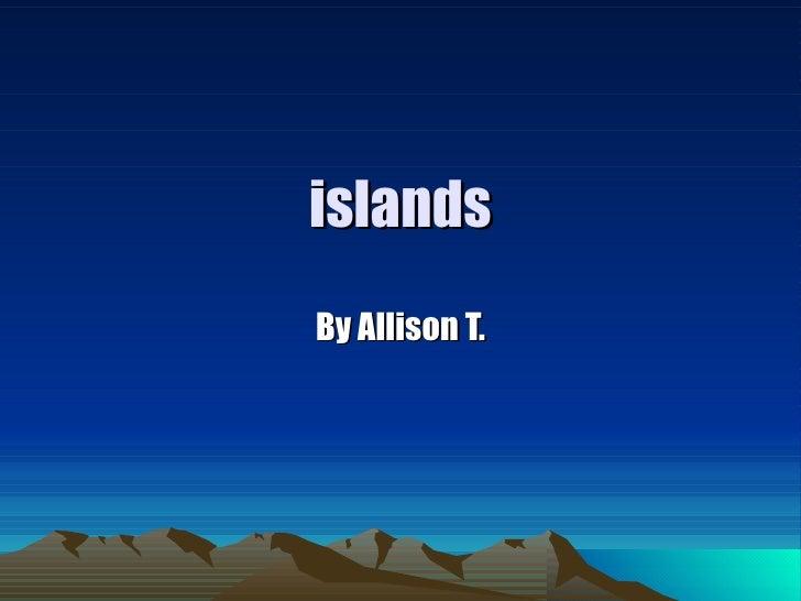 islands By Allison T.