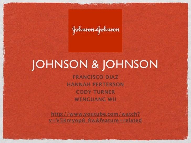 JOHNSON & JOHNSON        FRANCISCO DIAZ       HANNAH PERTERSON         CODY TURNER         WENGUANG WU   http://www.youtub...