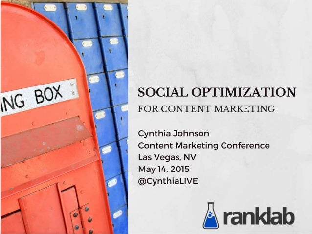 SOCIAL OPTIMIZATION FOR CONTENT MARKETING  Cynthia Johnson  Content Marketing Conference Las Vegas,  NV  May 14, 2015  @Cy...