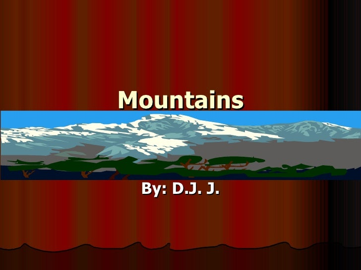 Mountains By: D.J. J.
