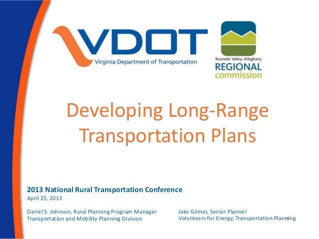 Developing Long-RangeTransportation PlansApril 25, 2013Darrel S. Johnson, Rural Planning Program ManagerTransportation and...