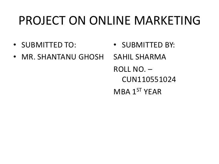 PROJECT ON ONLINE MARKETING• SUBMITTED TO:        • SUBMITTED BY:• MR. SHANTANU GHOSH   SAHIL SHARMA                      ...