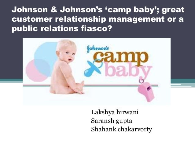 Johnson & Johnson's 'camp baby'; great customer relationship management or a public relations fiasco? Lakshya hirwani Sara...