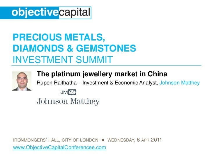 PRECIOUS METALS,DIAMONDS & GEMSTONESINVESTMENT SUMMIT         The platinum jewellery market in China         Rupen Raithat...